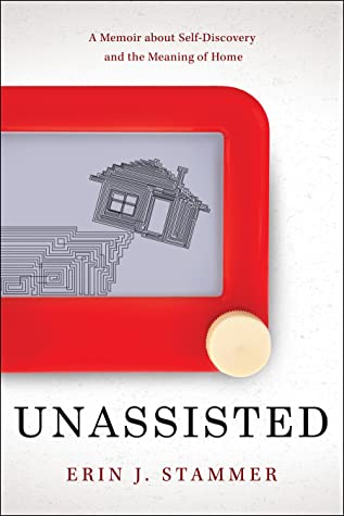Unassisted: A Memoir about Self-Discovery and the Meaning of Home