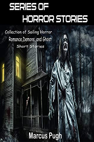 Series of Horror Stories: Collection of Sailing Horror, Romance,Demons, and Ghost Short Stories.