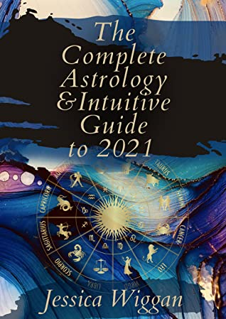 The Complete Astrology & Intuitive Guide to 2021
