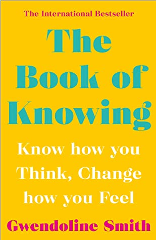 The Book of Knowing: Know How You Think, Change How You Feel (Gwendoline Smith - Improving Mental Health Series)