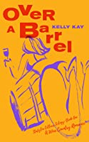 Over A Barrel: Stafýlia Cellars Duet (Book 1)