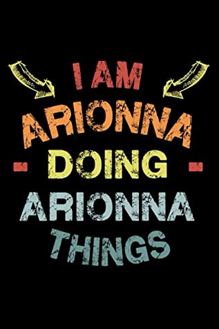 I Am Arionna Doing Arionna Things: Fun & Popular Trendy Personalized Name Notebook | Meme funny gift for men, women and kids | Personal first name make a unique present for Birthday or Christmas
