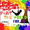 Paint the world for me: A rhyming poem for kids about expressing feelings and seeing the world through the eyes of others.