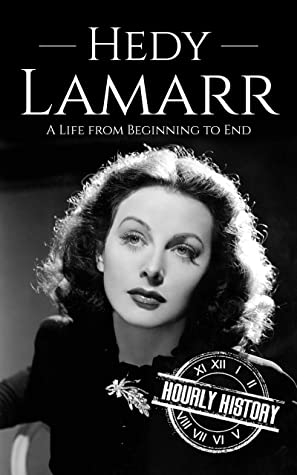 Hedy Lamarr: A Life from Beginning to End (Biographies of Actors)