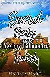 Secret Baby At The Cowboy Billionaire Ranch : A Sweet Clean Cowboy Billionaire Romance (Single Dad Ranch Brothers Book 3)