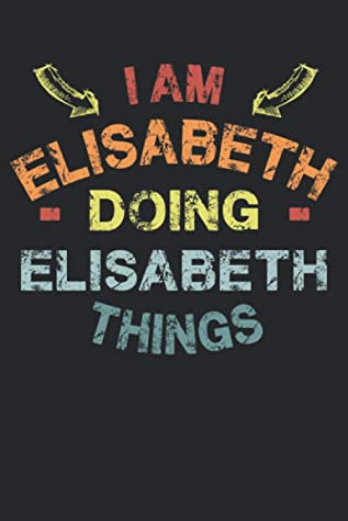 I'm Elisabeth Doing Elisabeth Things: Fun & Popular Trendy Personalized Name Notebook | Meme funny gift for men, women and kids | Personal first name make a unique present for Birthday or Christmas