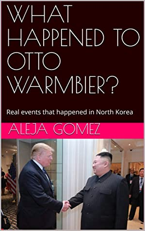 WHAT HAPPENED TO OTTO WARMBIER?: Real events that happened in North Korea