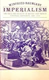 Imperialism: The Idea and Reality of British and French Colonial Expansion, 1880-1914