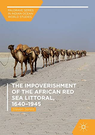 The Impoverishment of the African Red Sea Littoral, 1640–1945 (Palgrave Series in Indian Ocean World Studies, #13)