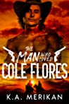 The Man Who Loved Cole Flores (Dig Two Graves #1)