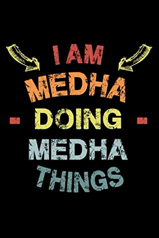 I Am Medha Doing Medha Things: Fun & Popular Trendy Personalized Name Notebook | Meme funny gift for men, women and kids | Personal first name make a unique present for Birthday or Christmas