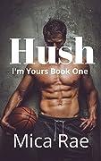 Hush (I'm Yours, #1)