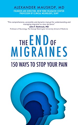 The End of Migraines: 150 Ways to Stop Your Pain