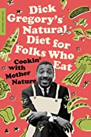 Dick Gregory's Natural Diet for Folks Who Eat: Cookin' with Mother Nature