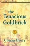 The Tenacious Goldbrick by Chester  Henry