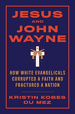 Jesus and John: Wayne How White Evangelicals Corrupted a Faith and Fractured a Nation
