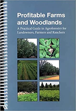 Profitable Farms and Woodlands: A Practical Guide in Agroforestry for Landowners, Farmers, and Ranchers