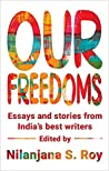Our Freedoms: Essays and Stories from India's Best Writers