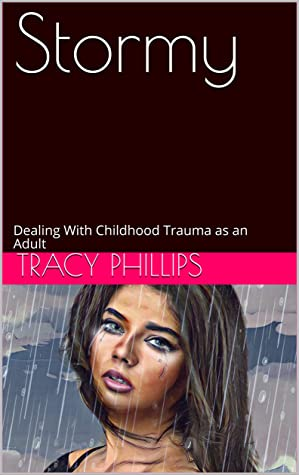 Stormy: Dealing With Childhood Trauma as an Adult