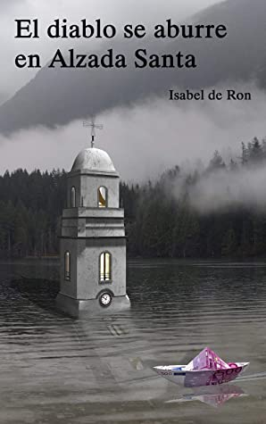 El Diablo Se Aburre En Alzada Santa By Isabel De Ron