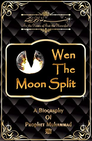 When The Moon Split: A Biography Of Prophet Muhammad ﷺ