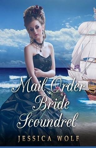 Mail Order Bride Scoundrel: (Historical Fiction Romance) (Mail Order Brides) (Western Historical Romance) (Victorian Romance) (Mail Order Bride Historical Western Victorian Romance)