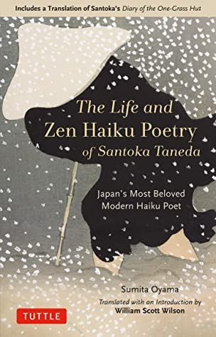 "The Life and Zen Haiku Poetry of Santoka Taneda: Japan's Beloved Modern Haiku Poet: Includes a Translation of Santoka's ""Diary of the One-Grass Hut"""