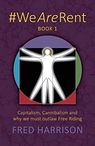 #WeAreRent Book 1: Capitalism, Cannibalism and why we must outlaw Free Riding