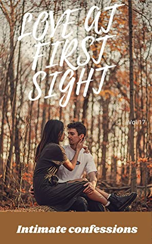 Love at first sight (vol 17): Intimate confessions, secret, fantasy, pleasure, romance, confidence, erotic stories, adult sex