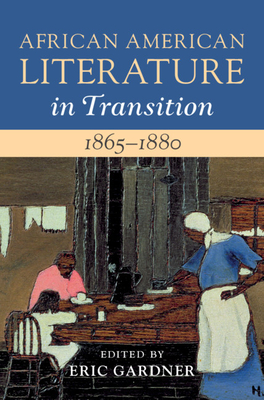 African American Literature in Transition, 1865-1880: Volume 5, 1865-1880: Black Reconstructions