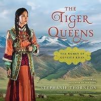 The Tiger Queens Lib/E: The Women of Genghis Khan