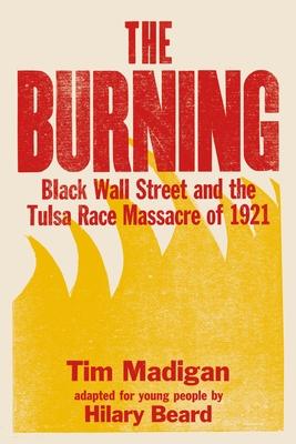The Burning: Black Wall Street and the Tulsa Race Massacre of 1921