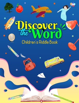 Discover the Word Children's Riddle Book: Children's 50 Educational Riddles; Brainstorm, have fun & learn more! Grows logical & analytical ability, Builds Vocabulary, Reading ability; For Ages 5 to 11