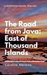 The Road from Java: East of Thousand Islands (IndoNetherlands Stories)