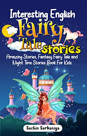 Interesting English Fairy Tale Stories: Amazing Stories, Fantasy Fairy Tale and Night Time Stories Book For Kids (Chapter Books Under 5 Dollars 3)