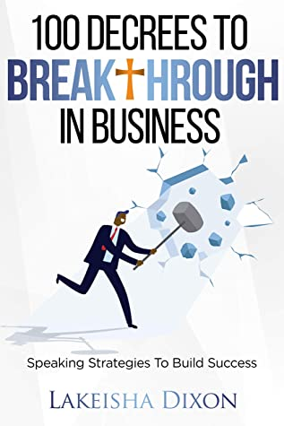 100 Decrees To Breakthrough In Business: Speaking Strategies To Build Success