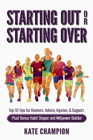 Starting Out or Starting Over: Top 10 Tips for Runners: Advice, Injuries, & Support. Plus! Habit Shaper and Willpower Builder.