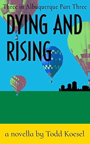 Dying and Rising (Three in Albuquerque Book 3)