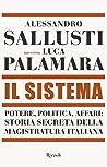 Il Sistema: Potere, politica, affari: storia segreta della magistratura italiana
