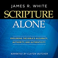 Scripture Alone: Exploring the Bible's Accuracy, Authority, and Authenticity