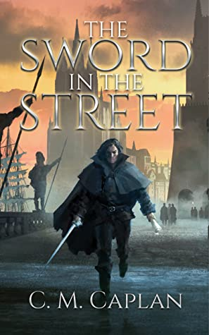 The Sword in the Street (The Ink and the Steel #1) by C.M. Caplan