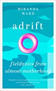 Adrift: Fieldnotes from Almost-Motherhood