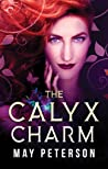 The Calyx Charm (The Sacred Dark #3)