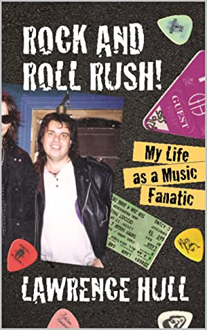 Rock And Roll Rush: My Life As A Music Fanatic