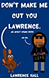 Don't Make Me Cut You, Lawrence: An Adult Comic Book