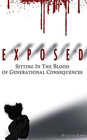 EXPOSED: Sitting In the Blood of Generational Consequences