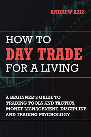How to Day Trade for a Living: A Beginner's Guide to Trading Tools and Tactics, Money Management, Discipline and Trading Psychology (Stock Market Trading and Investing Book 1) cover