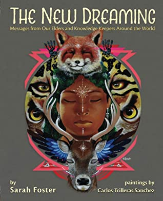The New Dreaming: Messages from Our Elders and Knowledge Keepers Around the World