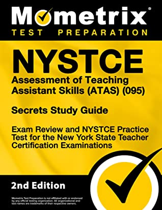 NYSTCE Assessment of Teaching Assistant Skills (ATAS) (095) Secrets Study Guide - Exam Review and NYSTCE Practice Test for the New York State Teacher Certification Examinations: [2nd Edition]