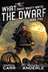 What The Dwarf (Dwarf Bounty Hunter Book 5)